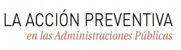 La acción preventiva en las Administraciones Públicas