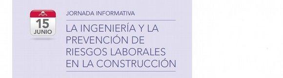 Jornada Informativa: La Ingeniería y la Prevención de Riesgos Laborales en la Construcción
