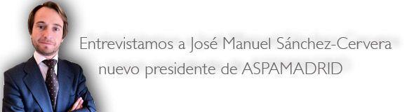 José Manuel Sánchez-Cervera nuevo presidente de ASPAMADRID