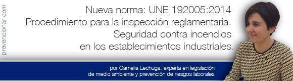 Nueva norma: UNE 192005:2014 Procedimiento para la inspección reglamentaria. Seguridad contra incendios en los establecimientos industriales