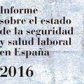 Informe sobre el estado de la seguridad y salud laboral en España 2016