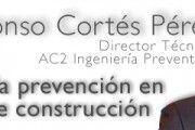 Como gestionar la prevención en las obras de construcción por Alfonso Cortés de AC2 Ingeniería Preventiva