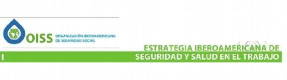 Conoce la Estrategia Iberoamericana de Seguridad y Salud en el trabajo