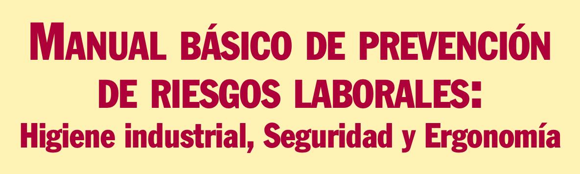 Manual Básico de Prevención de Riesgos Laborales: Higiene Industrial, Seguridad y Ergonomía