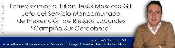 """Entrevistamos a Julián Jesús Moscoso Gil, Jefe del Servicio Mancomunado de Prevención de Riesgos Laborales """"Campiña Sur Cordobesa"""""""