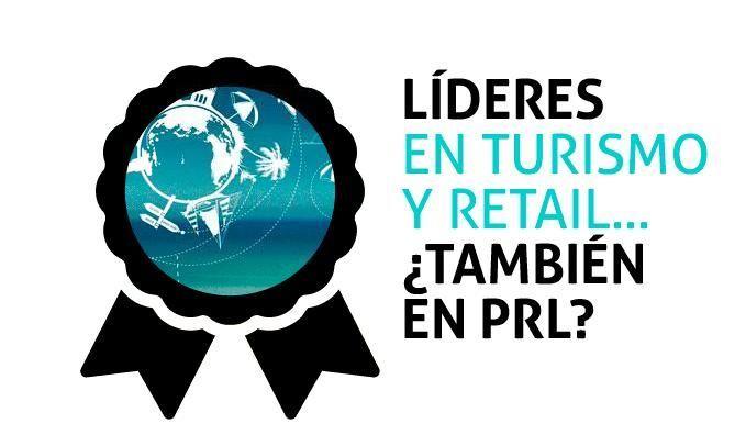 Líderes en Turismo y Retail....¿También en PRL?