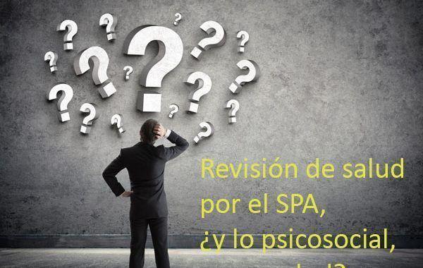 Revisión de salud por el SPA, ¿y lo psicosocial, no es salud?
