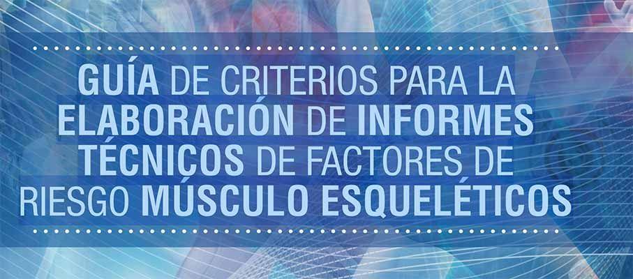 Guía de criterios para la elaboración de informes técnicos de factores de riesgo músculo esqueléticos