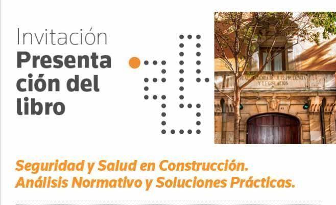 Presentación del libro Seguridad y Salud en Construcción. Análisis Normativo y Soluciones Prácticas