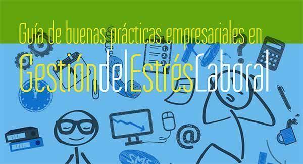 Guía de buenas prácticas en Gestión del Estrés Laboral ¡consíguela!