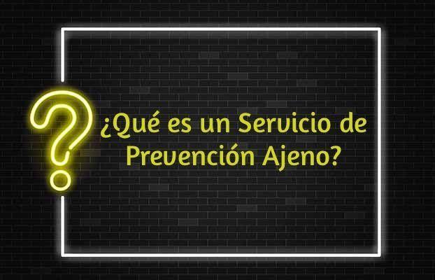 Servicio de Prevención Ajeno ¿sabes lo que es?