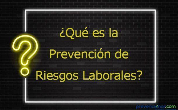 ¿Qué es la Prevención de Riesgos Laborales?