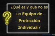 ¿Qué es y qué no es un Equipo de Protección Individual?