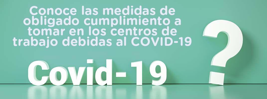 Conoce las medidas de obligado cumplimiento a tomar en los centros de trabajo debidas al COVID-19