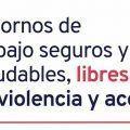 Entornos de trabajo seguros y saludables, libres de violencia y acoso