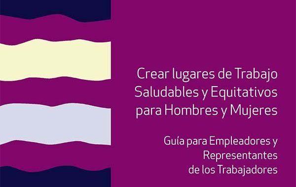 Guía para crear lugares de Trabajo Saludables y Equitativos para Hombres y Mujeres