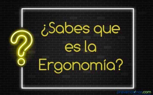 ¿Sabes qué es la Ergonomía?