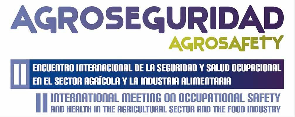 Agroseguridad: II Encuentro Internacional de la Seguridad y Salud Ocupacional en el Sector Agrícola y la Industria Alimentaria