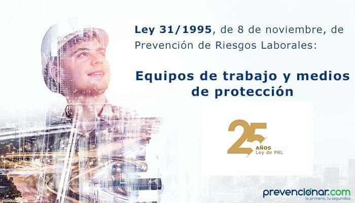 Ley de Prevención de Riesgos Laborales: Equipos de trabajo y medios de protección