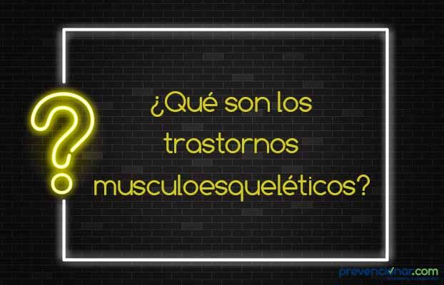 ¿Qué son los trastornos musculoesqueléticos de origen laboral?