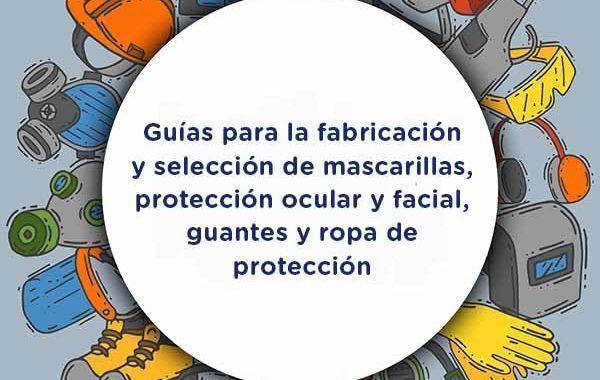 Guías para la fabricación y selección de mascarillas, protección ocular y facial, guantes y ropa de protección