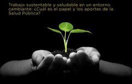 Trabajo sustentable y saludable en un entorno cambiante: ¿Cuál es el papel y los aportes de la Salud Pública?