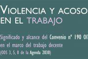 Violencia y acoso en el trabajo: significado y alcance del Convenio nº 190 OIT en el marco del trabajo decente