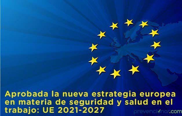 Aprobada la nueva estrategia europea en materia de seguridad y salud en el trabajo: UE 2021-2027