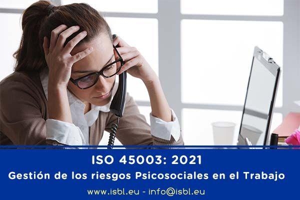 ISO 45003: 2021 Gestión de los riesgos Psicosociales en el Trabajo
