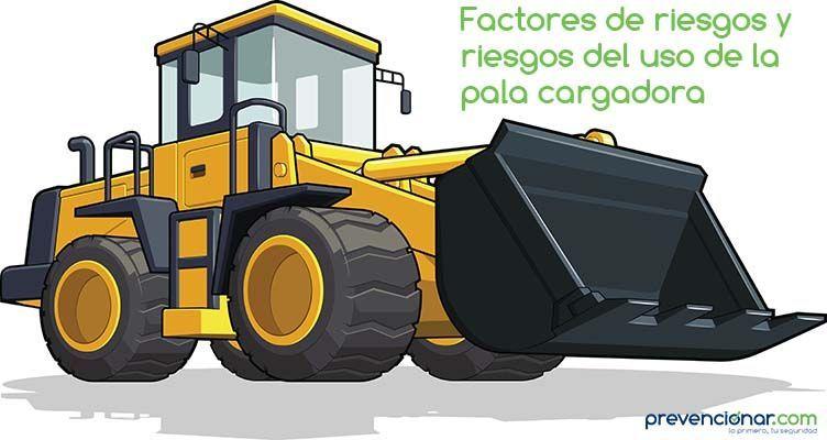Factores de riesgos y riesgos del uso de la pala cargadora