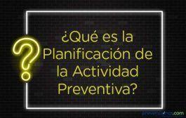 ¿Qué es la Planificación de la Actividad Preventiva?